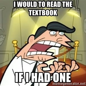 If I had one- Timmy's Dad - I would to read the textbook IF I HAD ONE
