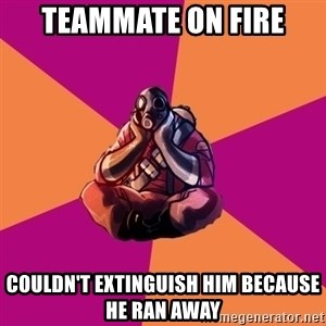 Sad Pyro - TEAMMATE ON FIRE COULDN'T EXtinguish him because he ran away