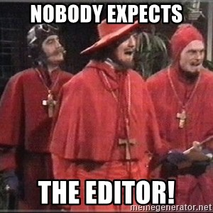 spanish inquisition - nobody expects the editor!