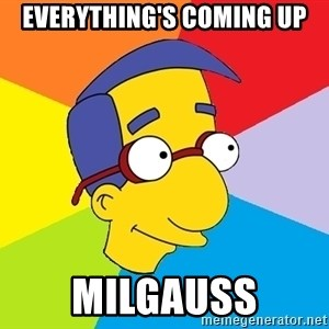 Milhouse - everything's coming up milgauss