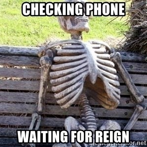 Waiting For Op - Checking phone Waiting for reign