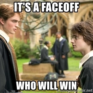 Harry Potter  - it's a faceoff who will win
