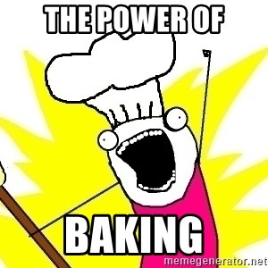 BAKE ALL OF THE THINGS! - The power of Baking