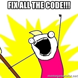 X ALL THE THINGS - fix all the code!!!