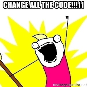 X ALL THE THINGS - change all the code!!!11
