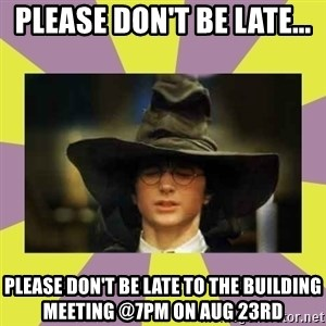Harry Potter Sorting Hat - Please don't be late... Please don't be late to the Building Meeting @7pm on Aug 23rd