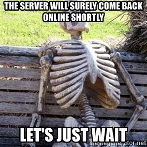 Waiting For Op - the server will surely come back online shortly let's just wait