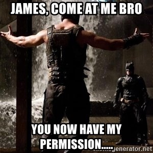 Bane Let the Games Begin - James, come at me bro you now have my permission.....