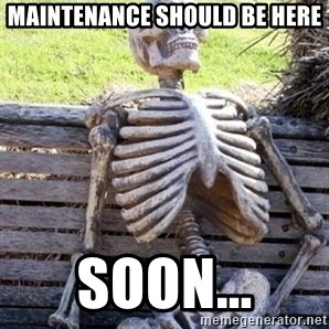 Waiting For Op - Maintenance should be here Soon...
