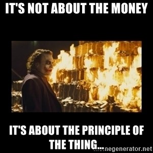 Joker's Message - It's Not About the Money It's About the Principle of the Thing...