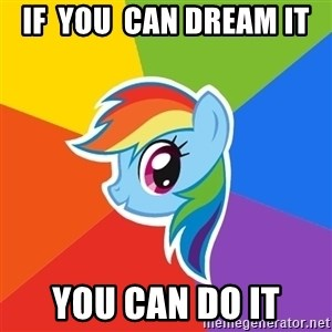 Rainbow Dash - if  you  can dream it you can do it