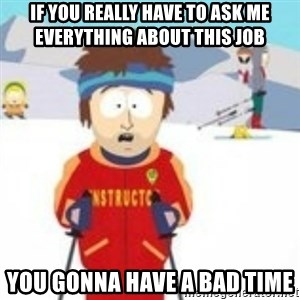 south park skiing instructor - If you really have to ask me everything about this job you gonna have a bad time