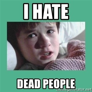 sixth sense - I hate dead people