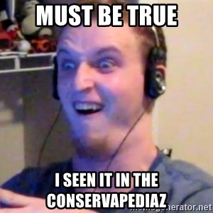 Brony Mike - must be true I seen it in the conservapediaz