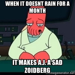 Sad Zoidberg - When it doesnt rain for a month It makes A.J. a sad Zoidberg