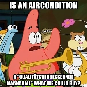"Patrick:Is mayonnaise an instrument? - is an aircondition a ""Qualitätsverbessernde Maßnahme"" what we could buy?"