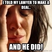 Crying lady - I told my lawyer to make a deal.. and he did!