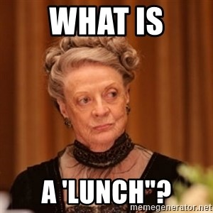"Dowager Countess of Grantham - what is a 'lunch""?"