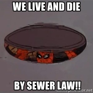 Spiderman in Sewer - WE LIVE AND DIE  BY SEWER LAW!!