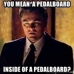 inception - You mean  a pedalboard Inside of a pedalboard?