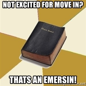 Denial Bible - Not excited for move in? Thats an Emersin!