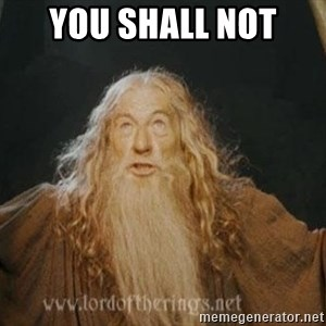 You shall not pass - You shall not