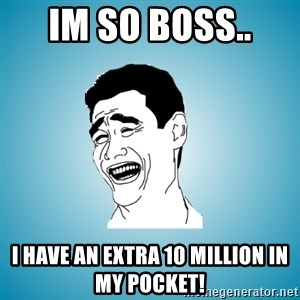 Laughing Man - IM SO BOSS..  I HAVE AN EXTRA 10 MILLION IN MY POCKET!
