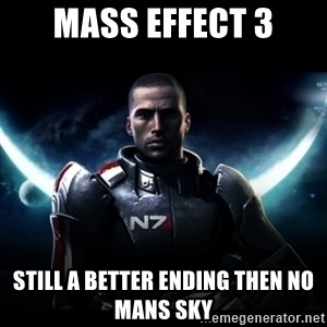 Mass Effect - Mass effect 3 Still a better ending then No mans sky