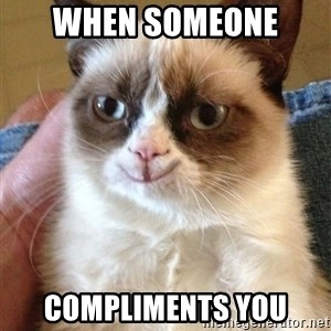 Happy Grumpy Cat 2 - when someone  compliments you