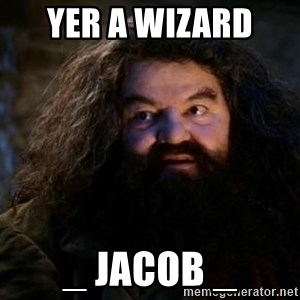 Yer A Wizard Harry Hagrid - Yer a wizard  _ jacob _