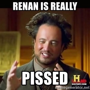 History guy - renan is really pissed
