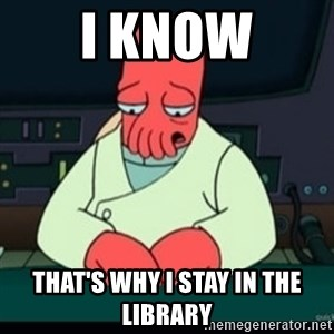 Sad Zoidberg - i know that's why i stay in the library