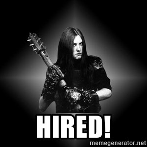 Black Metal -  Hired!