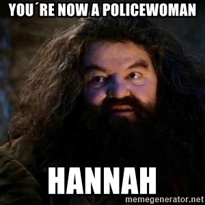 Yer A Wizard Harry Hagrid - you´re now a policewoman hannah