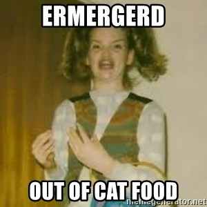 ermergerd girl  - ermergerd out of cat food
