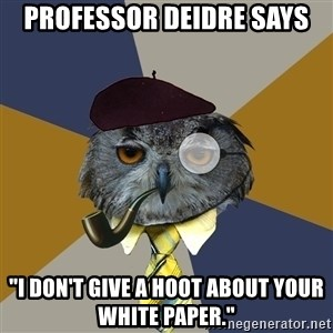 "Art Professor Owl - professor deidre says ""i don't give a hoot about your white paper."""