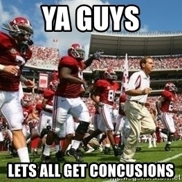 Alabama Football - ya guys lets all get concusions