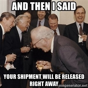 So Then I Said... - AND THEN I SAID YOUR SHIPMENT WILL BE RELEASED RIGHT AWAY