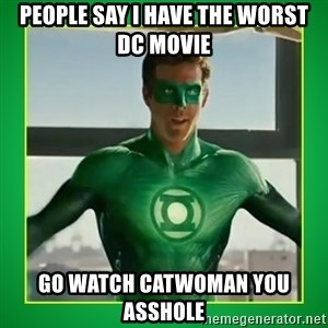 Green Lantern - PEOPLE SAY I HAVE THE WORST DC MOVIE GO WATCH CATWOMAN YOU ASSHOLE