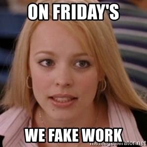 mean girls - ON FRIDAY'S WE FAKE WORK