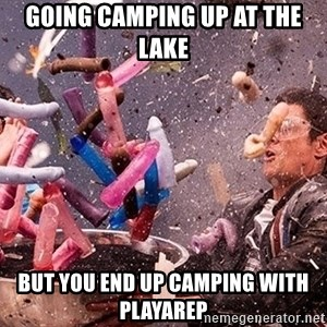 Exploding Dildo - Going camping up at the lake But you end up camping with PlayaRep