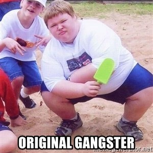 American Fat Kid -   Original Gangster