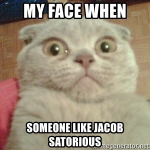 GEEZUS cat - My Face When  Someone like jacob satorious