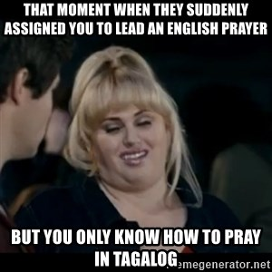 Better Not - that moment when they suddenly assigned you to lead an English prayer but you only know how to pray in tagalog