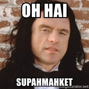 Disgusted Tommy Wiseau - OH HAI SUPAHMAHKET