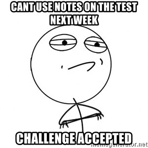 Challenge Accepted HD - Cant use notes on the test next week Challenge Accepted