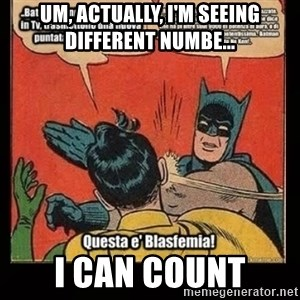 Batman Slap Robin Blasphemy - Um, Actually, I'm seeing different numbe... I CAN COUNT