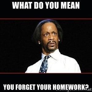 katt williams shocked - What do you mean you forget your homework?