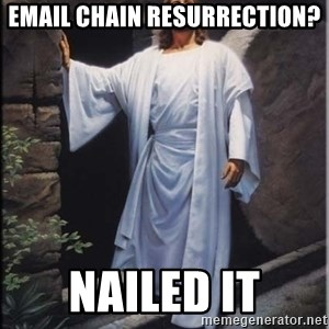 Hell Yeah Jesus - Email Chain Resurrection? Nailed it