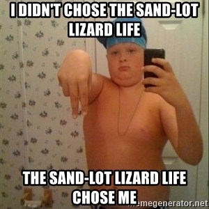 Swagmaster - I Didn't chose the Sand-Lot Lizard Life The Sand-Lot Lizard Life Chose Me